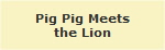 Pig Pig Meets